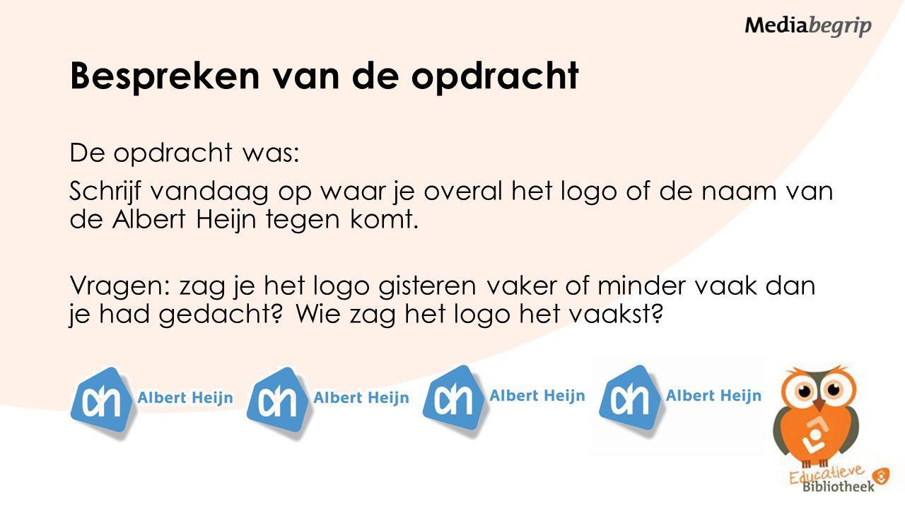 Bespreken van de opdracht De opdracht was: Schrijf vandaag op waar je overal het logo of de naam van de Albert Heijn tegen komt. Vragen: zag je het lo
