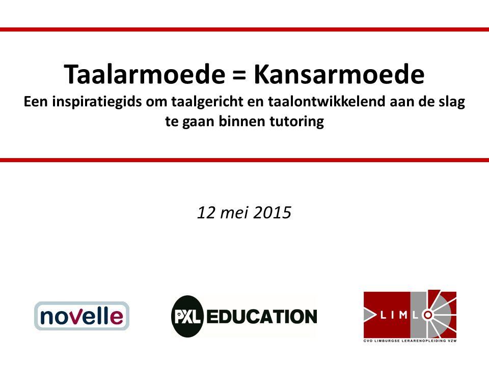Taalarmoede = Kansarmoede Een inspiratiegids om taalgericht en taalontwikkelend aan de slag te gaan binnen tutoring 12 mei 2015