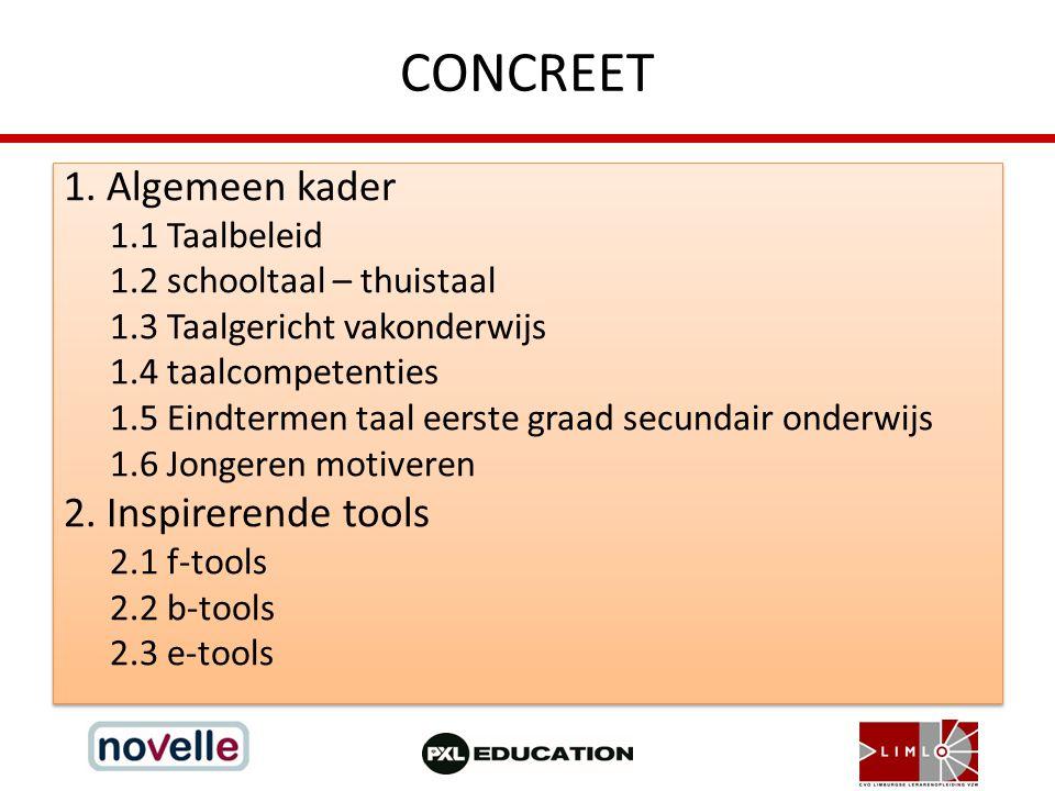 CONCREET 1. Algemeen kader 1.1 Taalbeleid 1.2 schooltaal – thuistaal 1.3 Taalgericht vakonderwijs 1.4 taalcompetenties 1.5 Eindtermen taal eerste graa