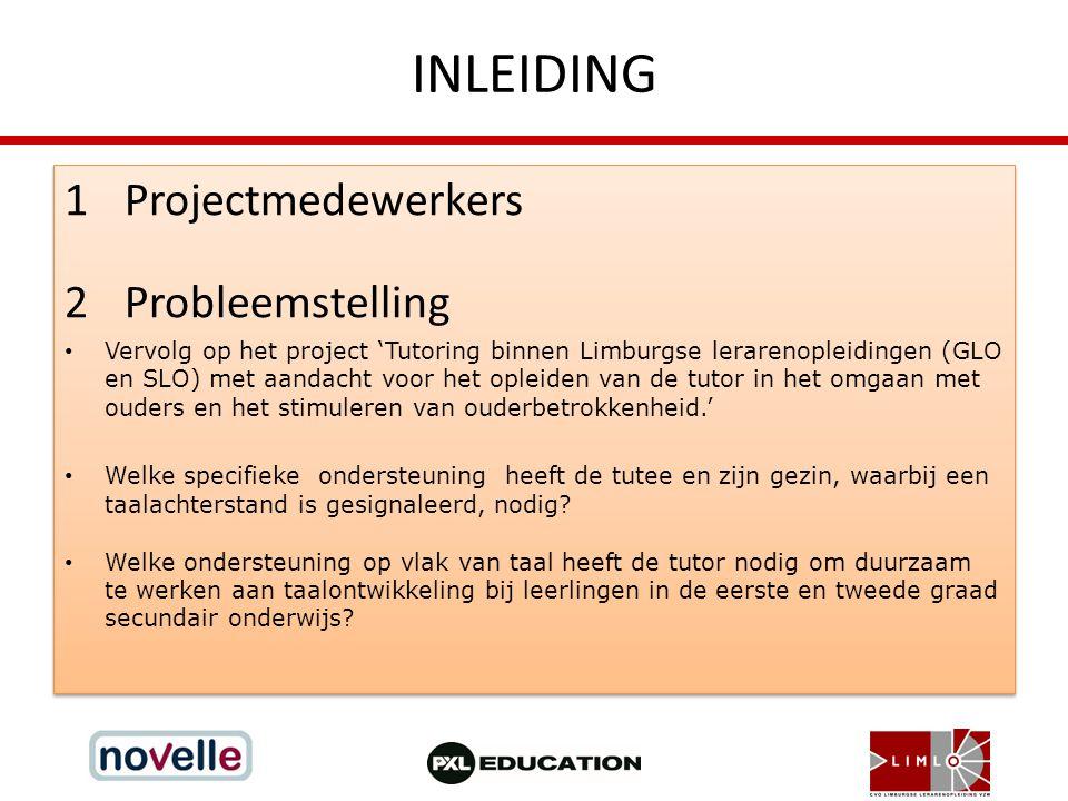 INLEIDING 1Projectmedewerkers 2Probleemstelling Vervolg op het project 'Tutoring binnen Limburgse lerarenopleidingen (GLO en SLO) met aandacht voor he