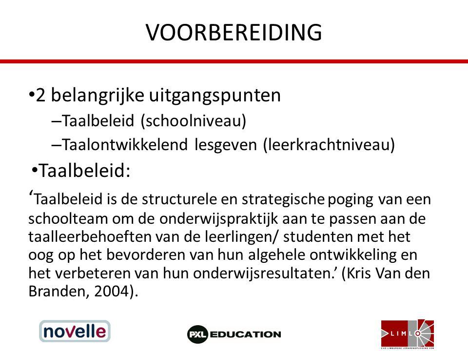 VOORBEREIDING 2 belangrijke uitgangspunten – Taalbeleid (schoolniveau) – Taalontwikkelend lesgeven (leerkrachtniveau) Taalbeleid: ' Taalbeleid is de s