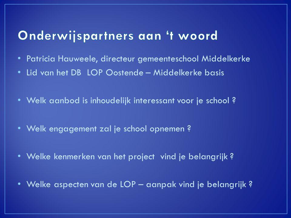 Patricia Hauweele, directeur gemeenteschool Middelkerke Lid van het DB LOP Oostende – Middelkerke basis Welk aanbod is inhoudelijk interessant voor je school .