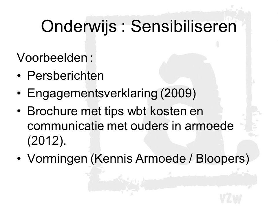 Onderwijs : Sensibiliseren Voorbeelden : Persberichten Engagementsverklaring (2009) Brochure met tips wbt kosten en communicatie met ouders in armoede (2012).