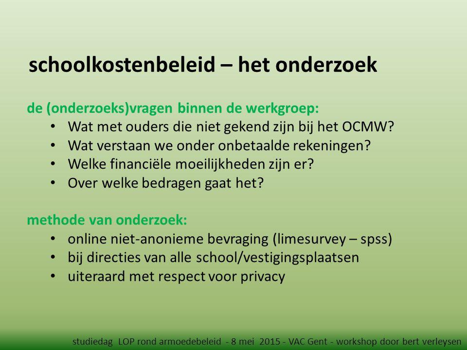 schoolkostenbeleid – het onderzoek studiedag LOP rond armoedebeleid - 8 mei 2015 - VAC Gent - workshop door bert verleysen de (onderzoeks)vragen binne