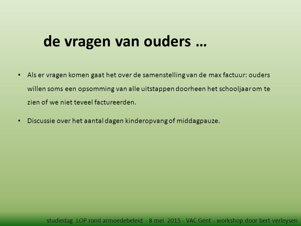 de vragen van ouders … studiedag LOP rond armoedebeleid - 8 mei 2015 - VAC Gent - workshop door bert verleysen Als er vragen komen gaat het over de sa