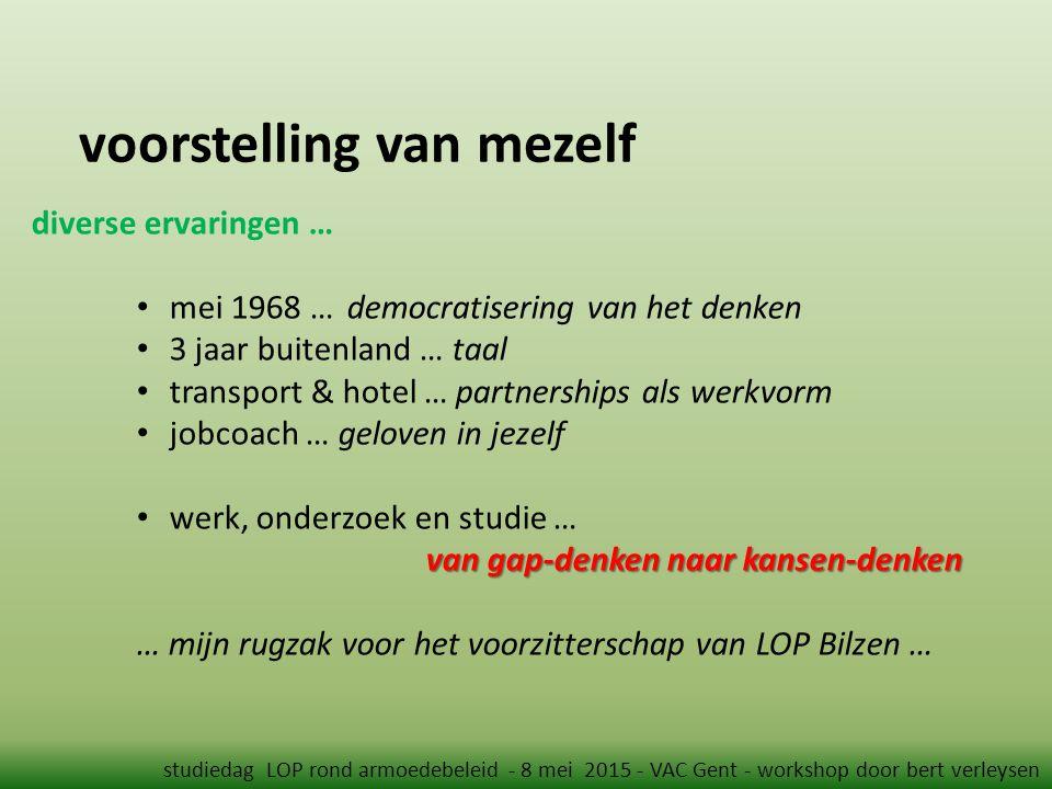 voorstelling van mezelf studiedag LOP rond armoedebeleid - 8 mei 2015 - VAC Gent - workshop door bert verleysen diverse ervaringen … mei 1968 … democr