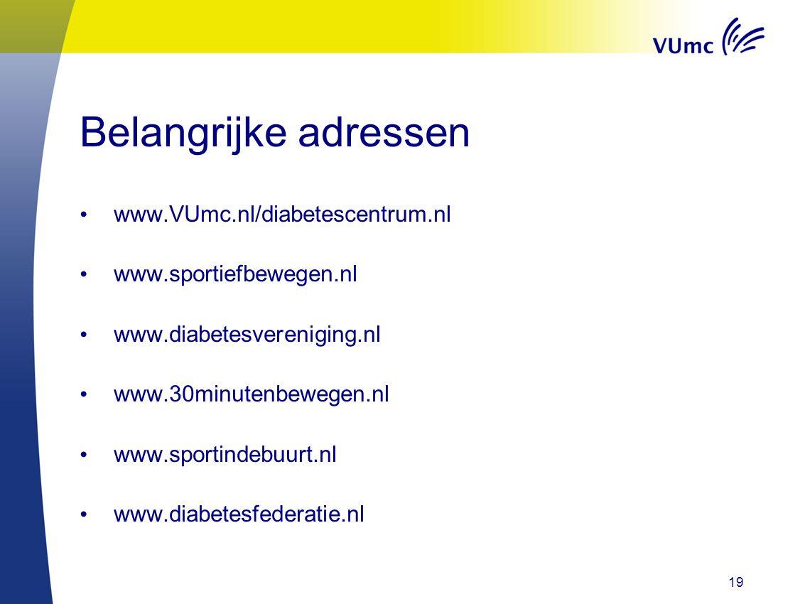 Belangrijke adressen www.VUmc.nl/diabetescentrum.nl www.sportiefbewegen.nl www.diabetesvereniging.nl www.30minutenbewegen.nl www.sportindebuurt.nl www