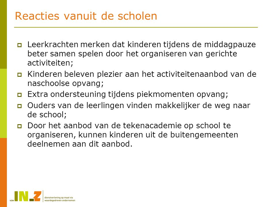 Reacties vanuit de scholen  Leerkrachten merken dat kinderen tijdens de middagpauze beter samen spelen door het organiseren van gerichte activiteiten