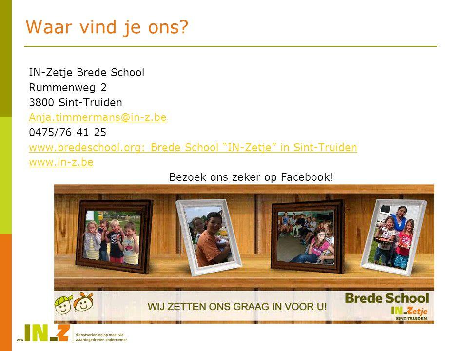 """Waar vind je ons? IN-Zetje Brede School Rummenweg 2 3800 Sint-Truiden Anja.timmermans@in-z.be 0475/76 41 25 www.bredeschool.org: Brede School """"IN-Zetj"""