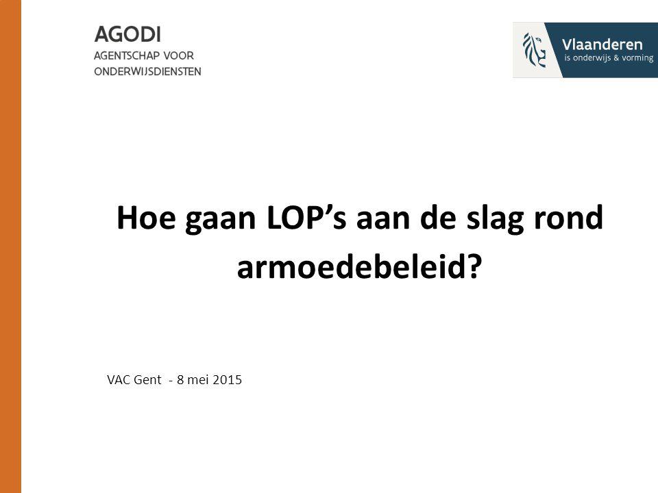 Hoe gaan LOP's aan de slag rond armoedebeleid? VAC Gent - 8 mei 2015