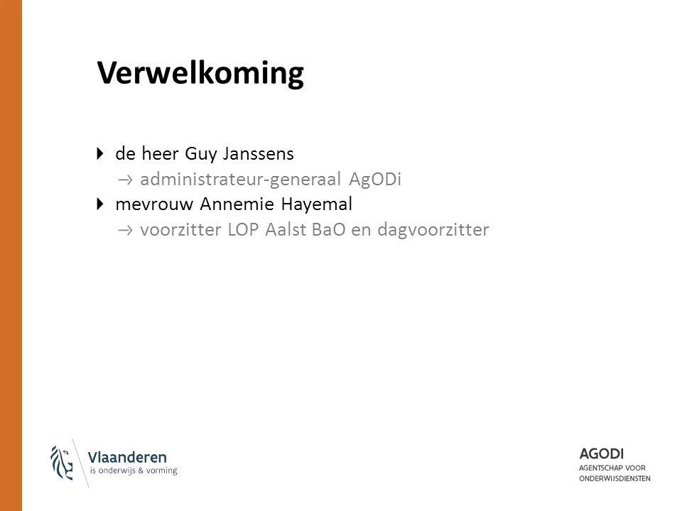 Verwelkoming de heer Guy Janssens administrateur-generaal AgODi mevrouw Annemie Hayemal voorzitter LOP Aalst BaO en dagvoorzitter