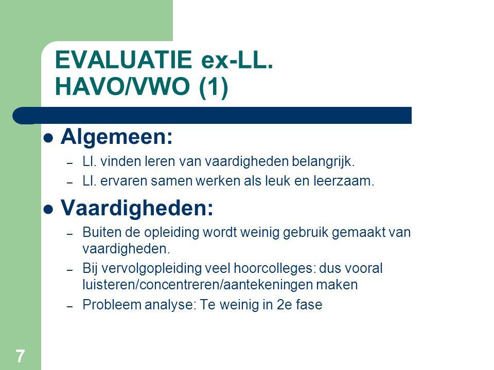 7 EVALUATIE ex-LL.HAVO/VWO (1) Algemeen: – Ll. vinden leren van vaardigheden belangrijk.