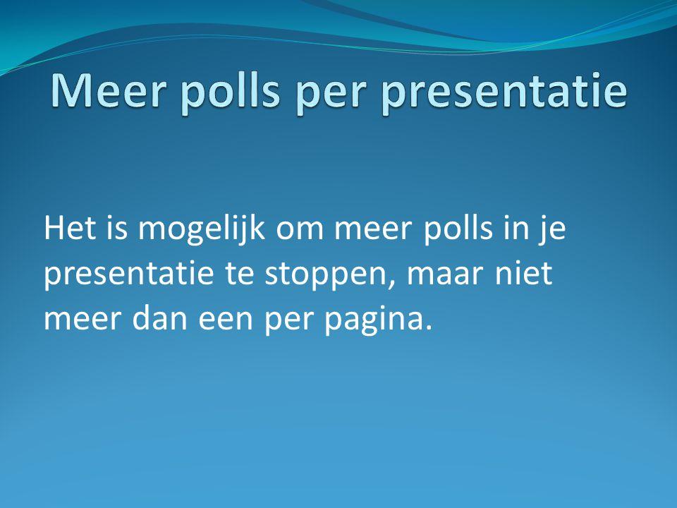 Het is mogelijk om meer polls in je presentatie te stoppen, maar niet meer dan een per pagina.