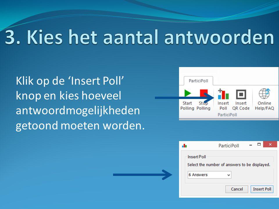Klik op de 'Insert Poll' knop en kies hoeveel antwoordmogelijkheden getoond moeten worden.