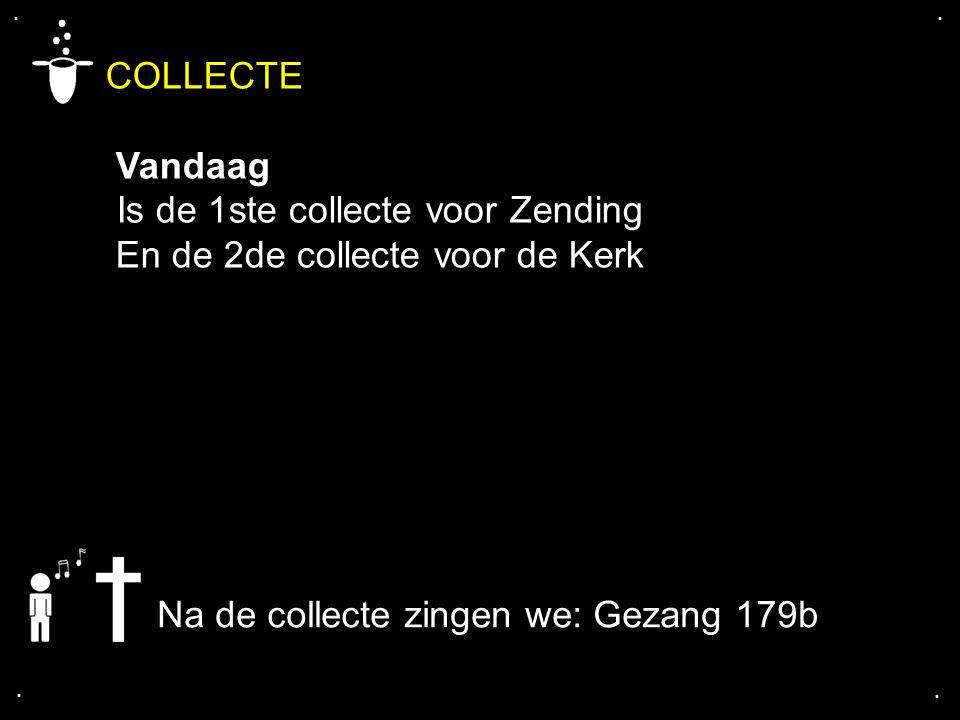 .... COLLECTE Volgende week Is de collecte voor de Kerk Na de collecte zingen we: Gezang 179b