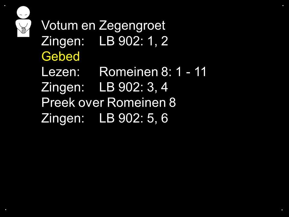 .... Votum en Zegengroet Zingen:LB 902: 1, 2 Gebed Lezen: Romeinen 8: 1 - 11 Zingen:LB 902: 3, 4 Preek over Romeinen 8 Zingen:LB 902: 5, 6