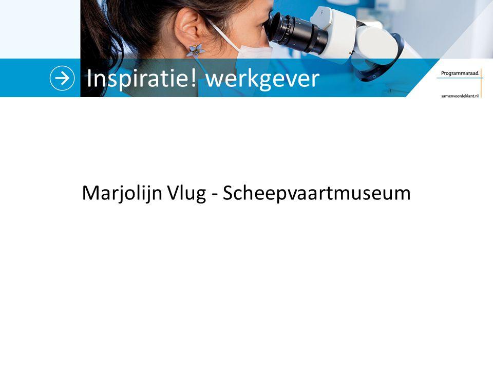 Inspiratie! werkgever Marjolijn Vlug - Scheepvaartmuseum