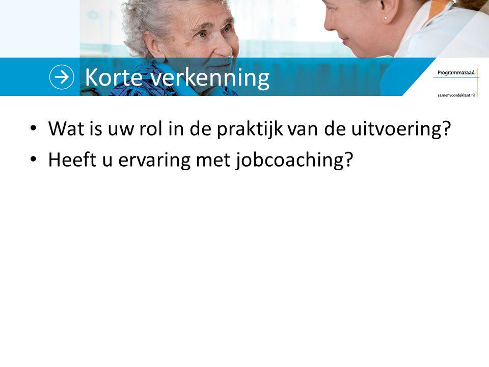 Korte verkenning Wat is uw rol in de praktijk van de uitvoering? Heeft u ervaring met jobcoaching?