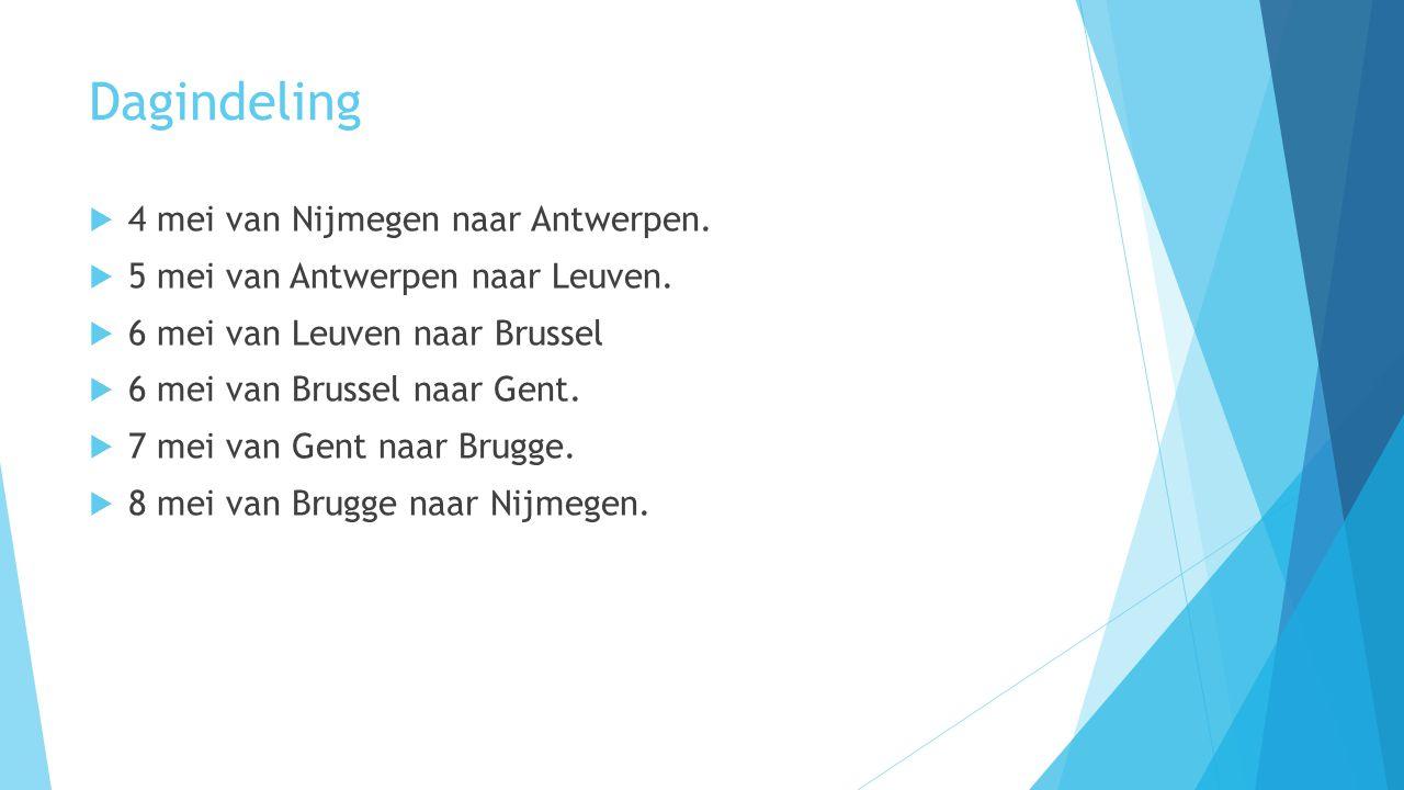Dagindeling  4 mei van Nijmegen naar Antwerpen.  5 mei van Antwerpen naar Leuven.