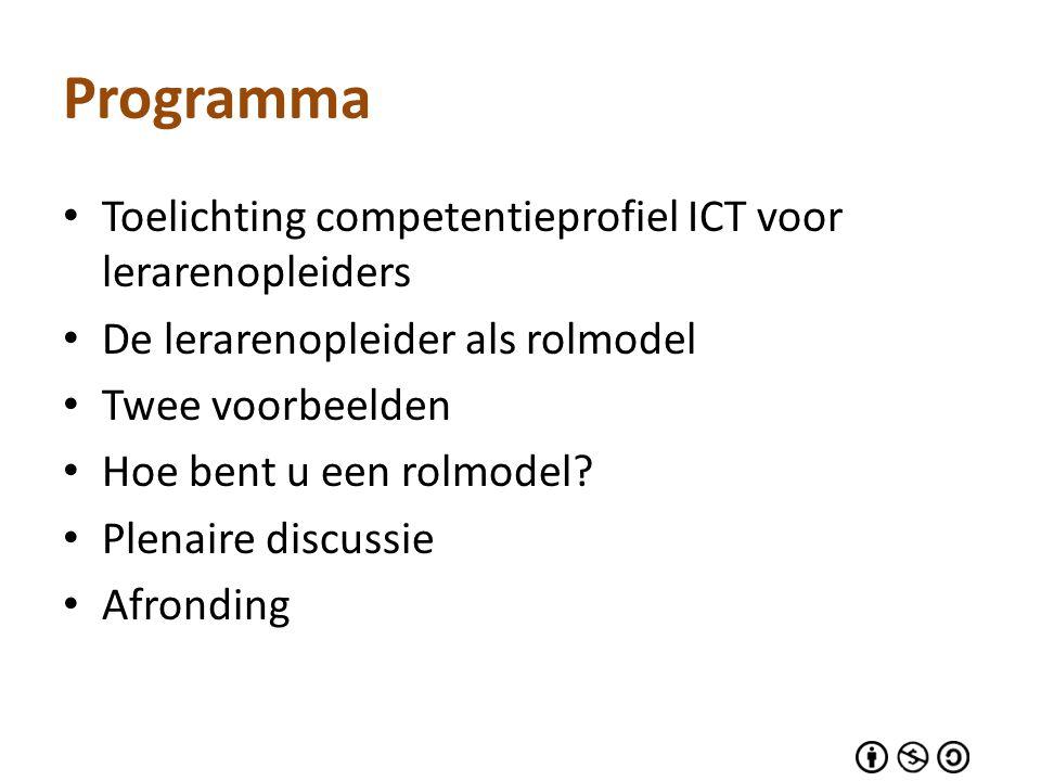 Toelichting competentieprofiel ICT voor lerarenopleiders De lerarenopleider als rolmodel Twee voorbeelden Hoe bent u een rolmodel? Plenaire discussie
