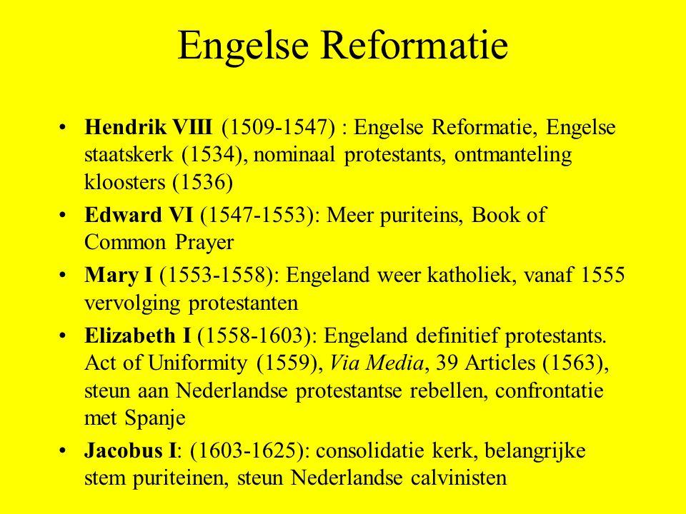 Engelse Reformatie Hendrik VIII (1509-1547) : Engelse Reformatie, Engelse staatskerk (1534), nominaal protestants, ontmanteling kloosters (1536) Edwar