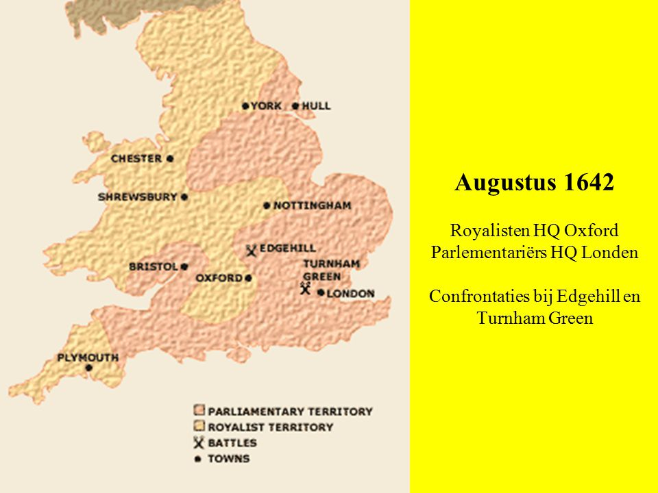 Augustus 1642 Royalisten HQ Oxford Parlementariërs HQ Londen Confrontaties bij Edgehill en Turnham Green