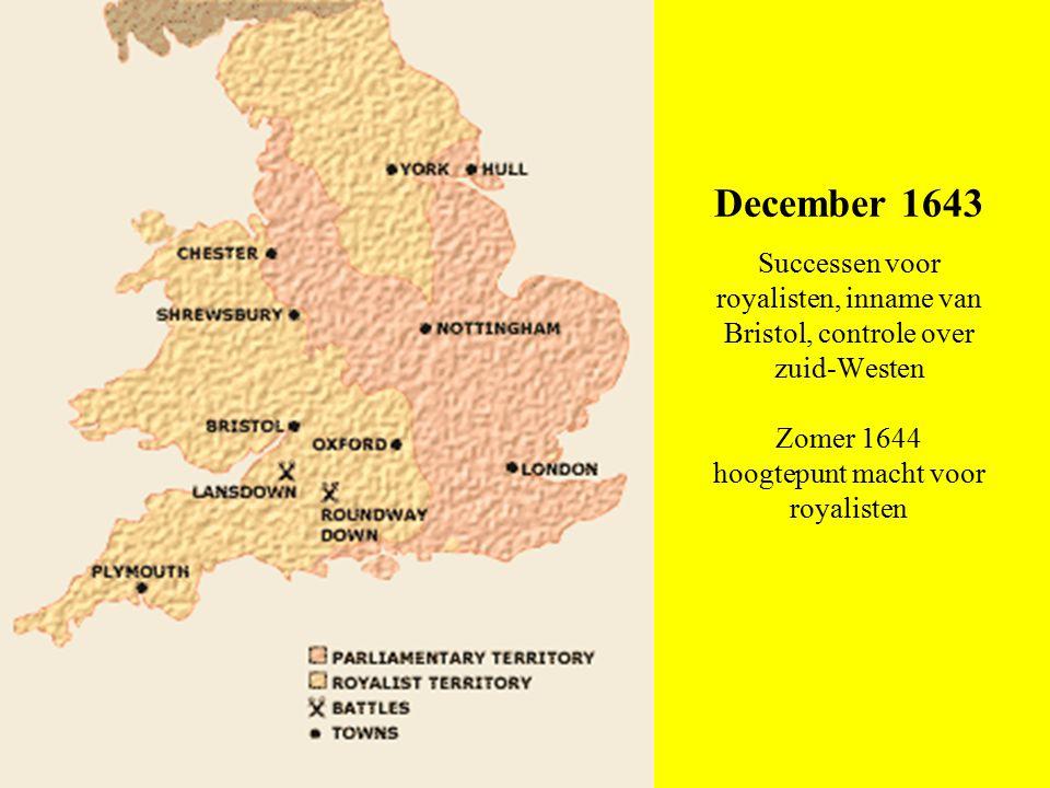 December 1643 Successen voor royalisten, inname van Bristol, controle over zuid-Westen Zomer 1644 hoogtepunt macht voor royalisten