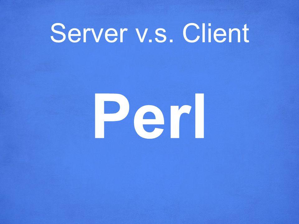 Server v.s. Client Perl