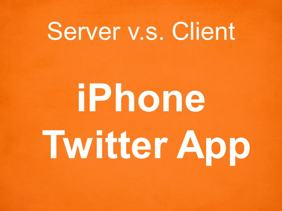 Server v.s. Client iPhone Twitter App