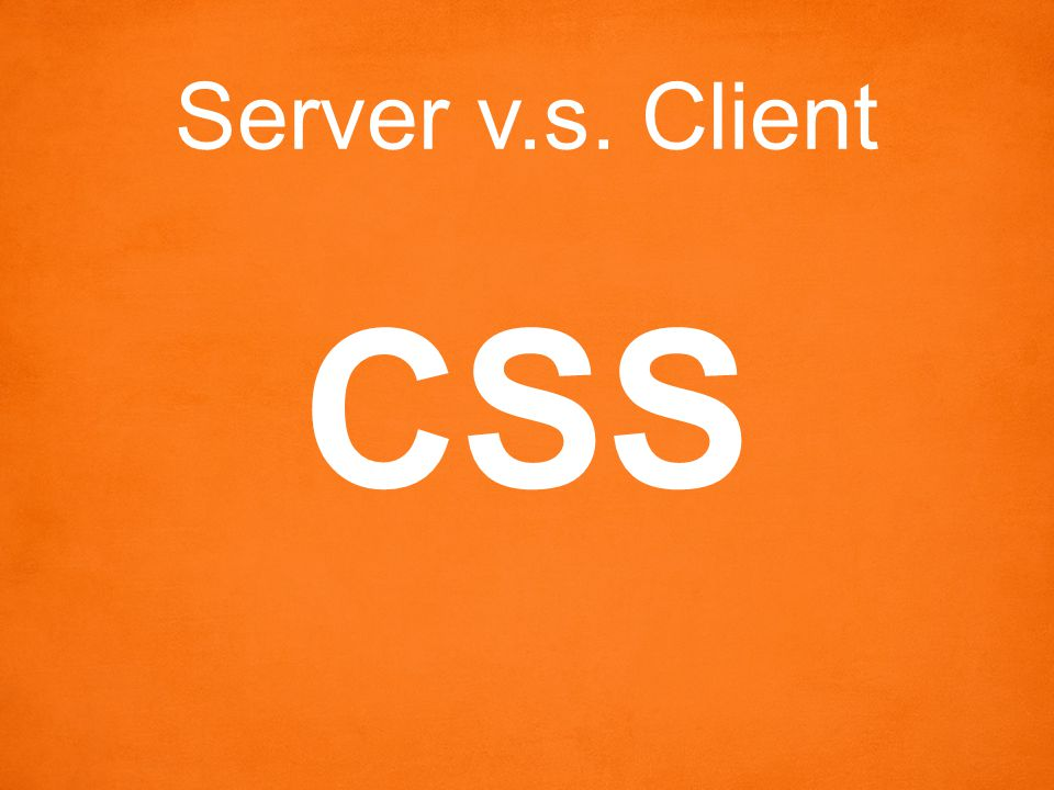 Server v.s. Client CSS