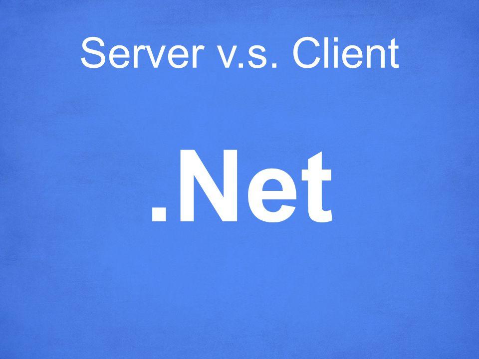 Server v.s. Client.Net