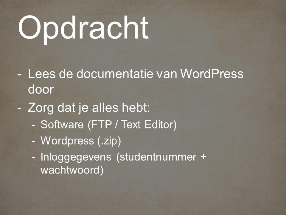 Opdracht -Lees de documentatie van WordPress door -Zorg dat je alles hebt: -Software (FTP / Text Editor) -Wordpress (.zip) -Inloggegevens (studentnummer + wachtwoord)