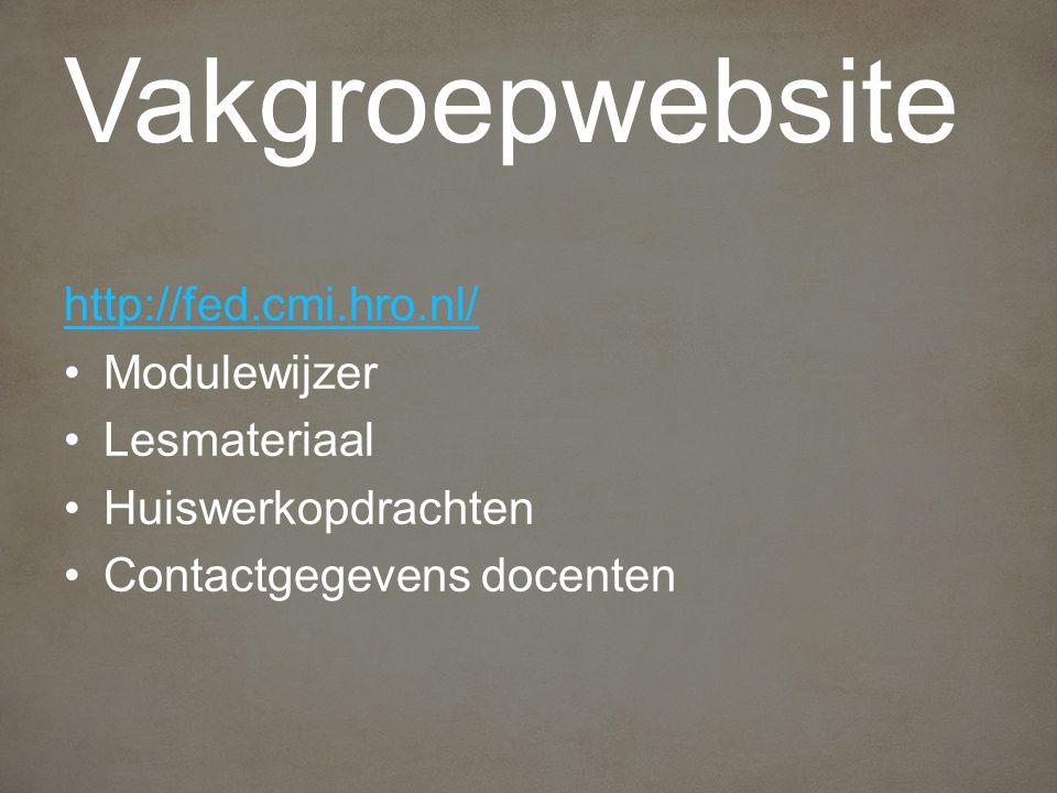 Vakgroepwebsite http://fed.cmi.hro.nl/ Modulewijzer Lesmateriaal Huiswerkopdrachten Contactgegevens docenten
