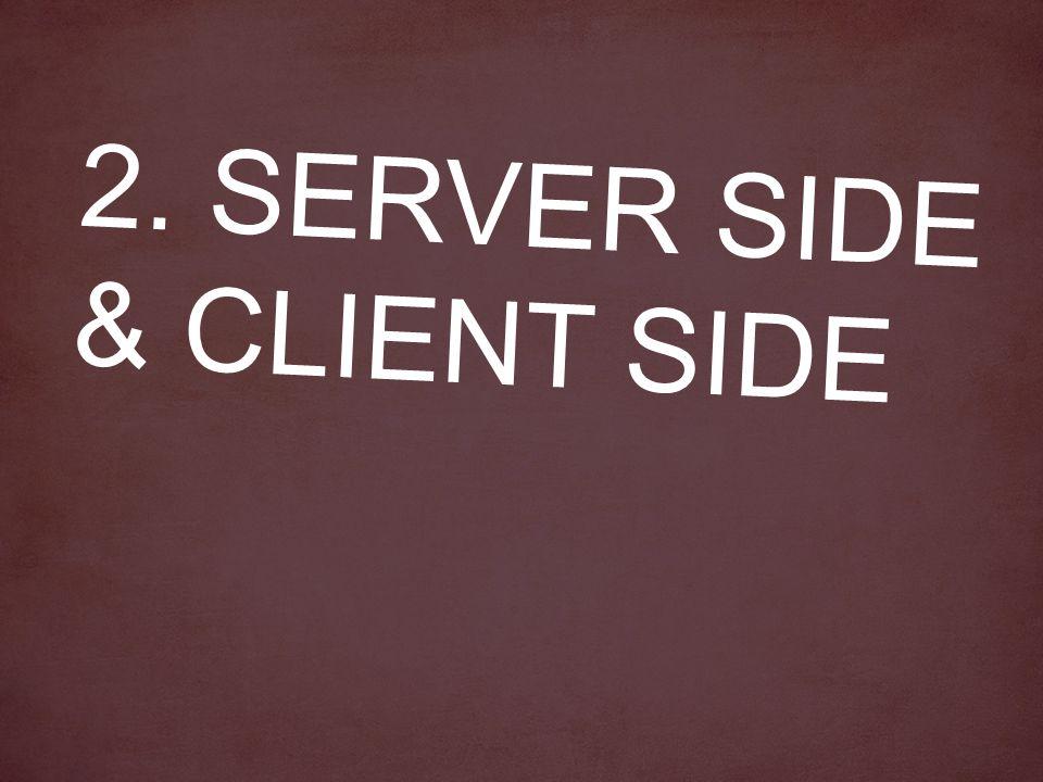 2. SERVER SIDE & CLIENT SIDE