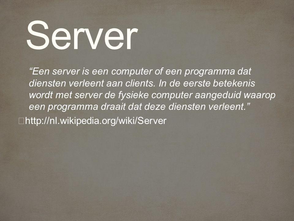 Een server is een computer of een programma dat diensten verleent aan clients.