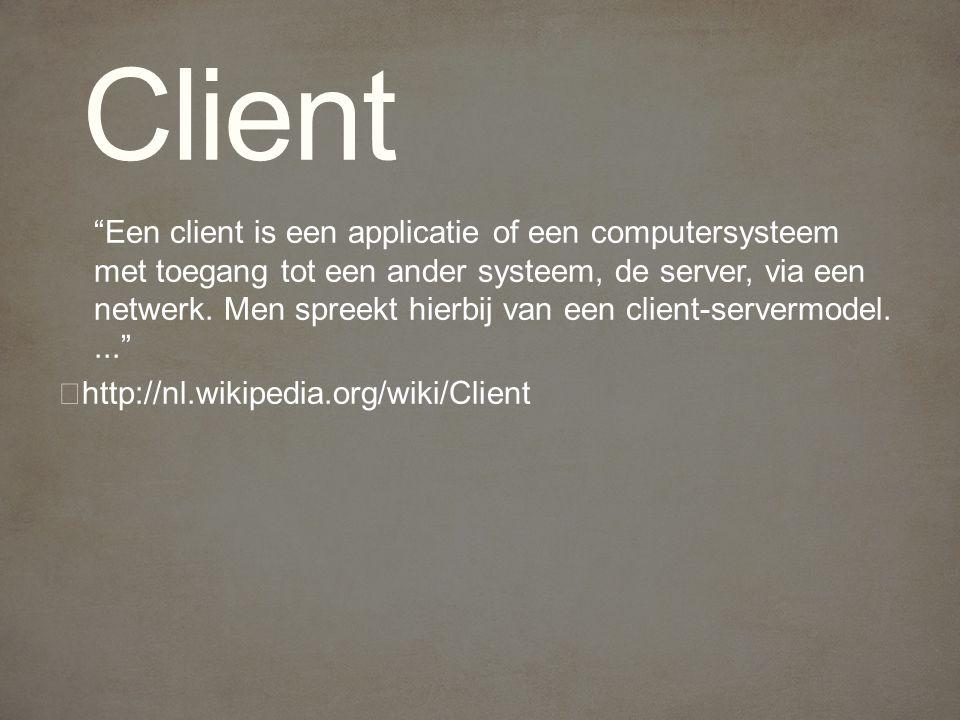 Een client is een applicatie of een computersysteem met toegang tot een ander systeem, de server, via een netwerk.
