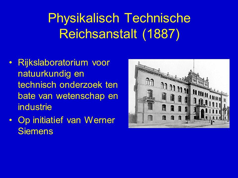 Physikalisch Technische Reichsanstalt (1887) Rijkslaboratorium voor natuurkundig en technisch onderzoek ten bate van wetenschap en industrie Op initia