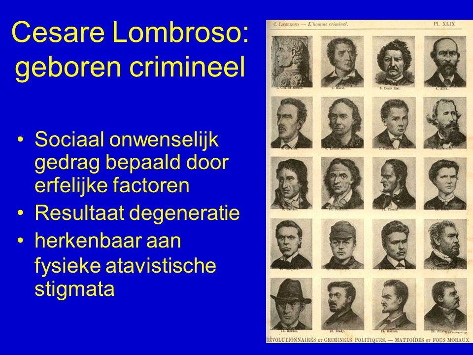 Cesare Lombroso: geboren crimineel Sociaal onwenselijk gedrag bepaald door erfelijke factoren Resultaat degeneratie herkenbaar aan fysieke atavistisch