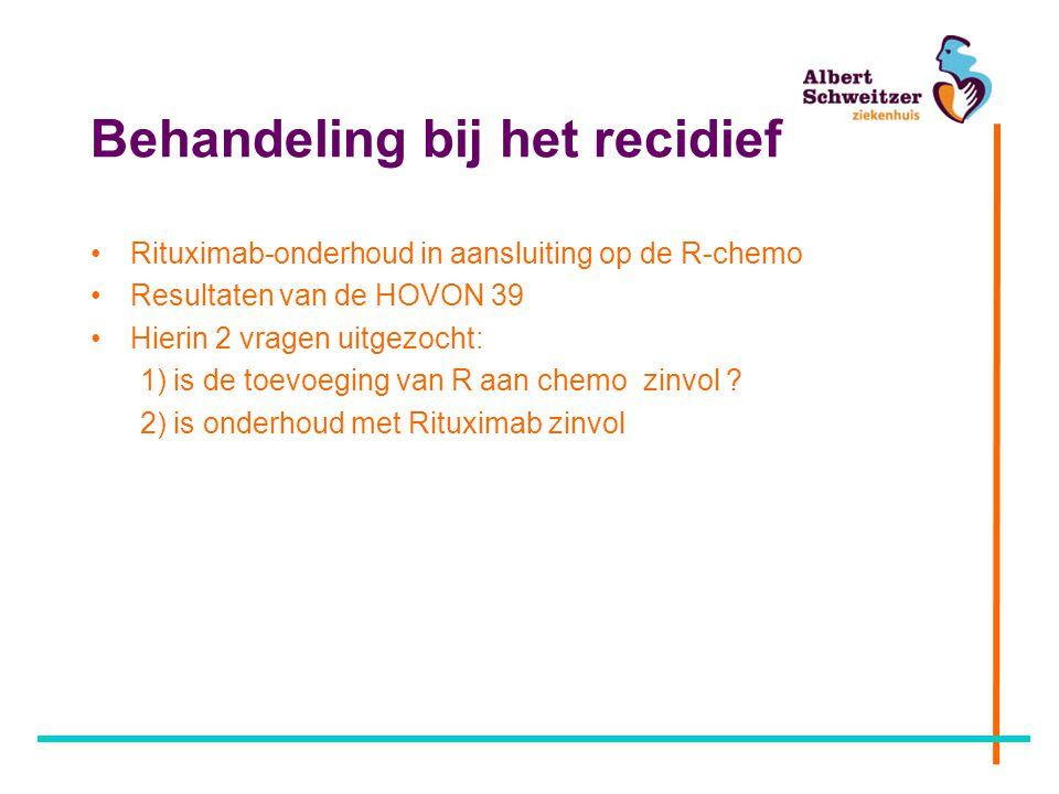 Behandeling bij het recidief Rituximab-onderhoud in aansluiting op de R-chemo Resultaten van de HOVON 39 Hierin 2 vragen uitgezocht: 1) is de toevoeging van R aan chemo zinvol .