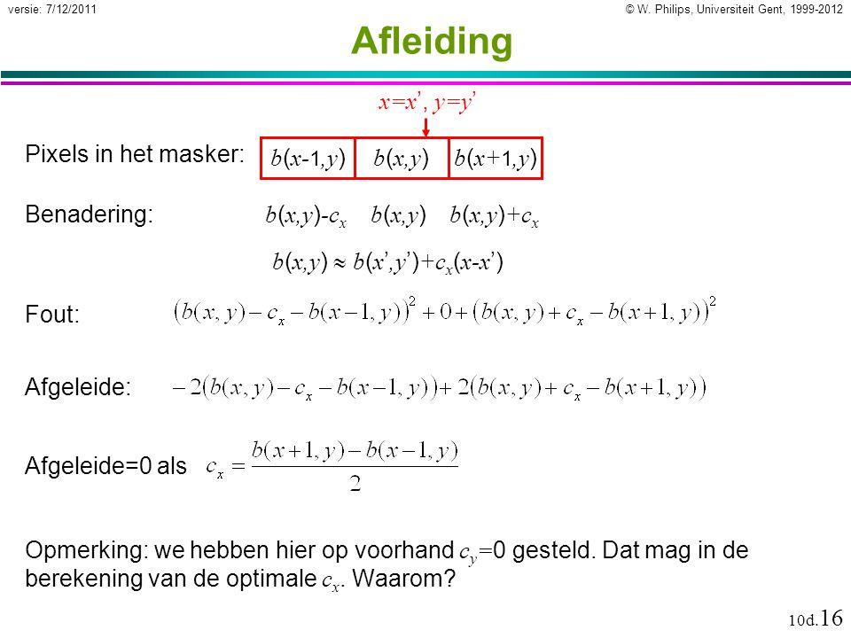 © W. Philips, Universiteit Gent, 1999-2012versie: 7/12/2011 10d. 16 Afleiding Opmerking: we hebben hier op voorhand c y = 0 gesteld. Dat mag in de ber