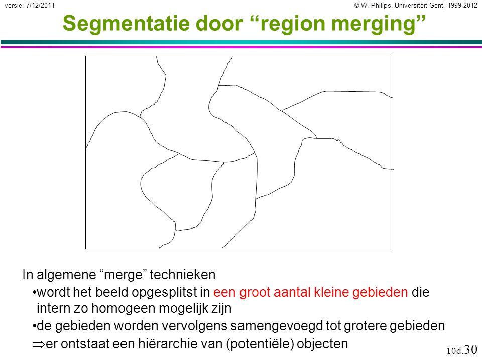 """© W. Philips, Universiteit Gent, 1999-2012versie: 7/12/2011 10d. 30 Segmentatie door """"region merging"""" In algemene """"merge"""" technieken wordt het beeld o"""