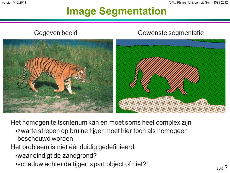 © W. Philips, Universiteit Gent, 1999-2012versie: 7/12/2011 10d. 7 Image Segmentation Het homogeniteitscriterium kan en moet soms heel complex zijn zw