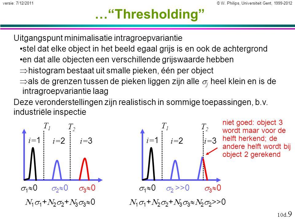 """© W. Philips, Universiteit Gent, 1999-2012versie: 7/12/2011 10d. 9 …""""Thresholding"""" Uitgangspunt minimalisatie intragroepvariantie stel dat elke object"""
