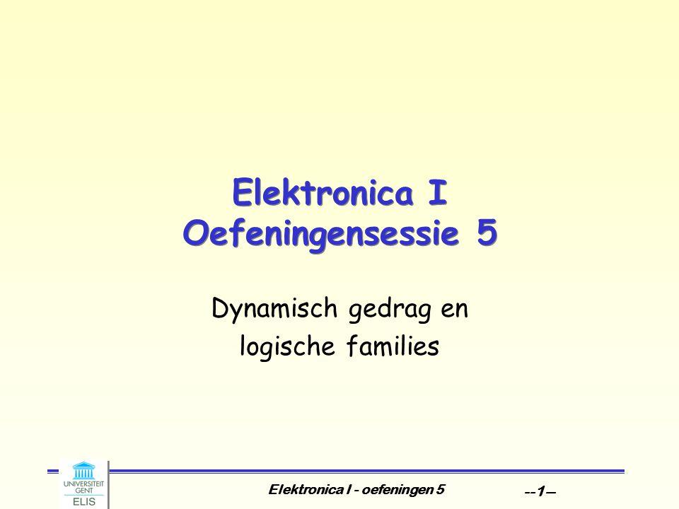 Elektronica I - oefeningen 5 --1-- Elektronica I Oefeningensessie 5 Dynamisch gedrag en logische families