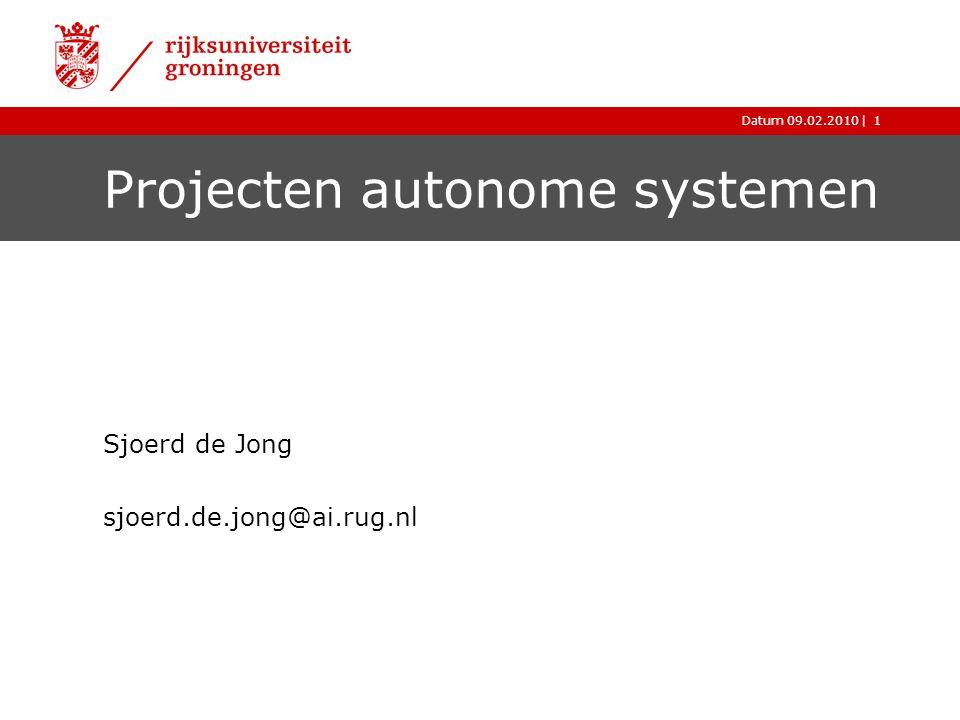 |Datum 09.02.20101 Projecten autonome systemen Sjoerd de Jong sjoerd.de.jong@ai.rug.nl