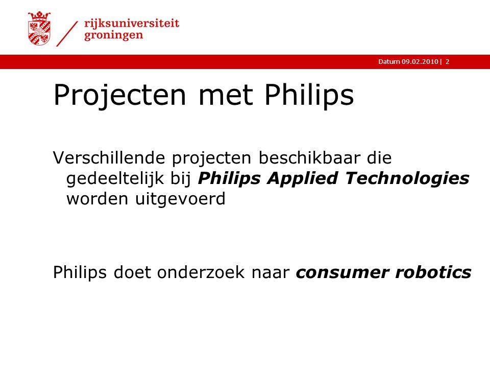 |Datum 09.02.20102 Projecten met Philips Verschillende projecten beschikbaar die gedeeltelijk bij Philips Applied Technologies worden uitgevoerd Philips doet onderzoek naar consumer robotics