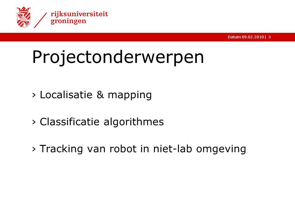 |Datum 09.02.20103 Projectonderwerpen ›Localisatie & mapping ›Classificatie algorithmes ›Tracking van robot in niet-lab omgeving