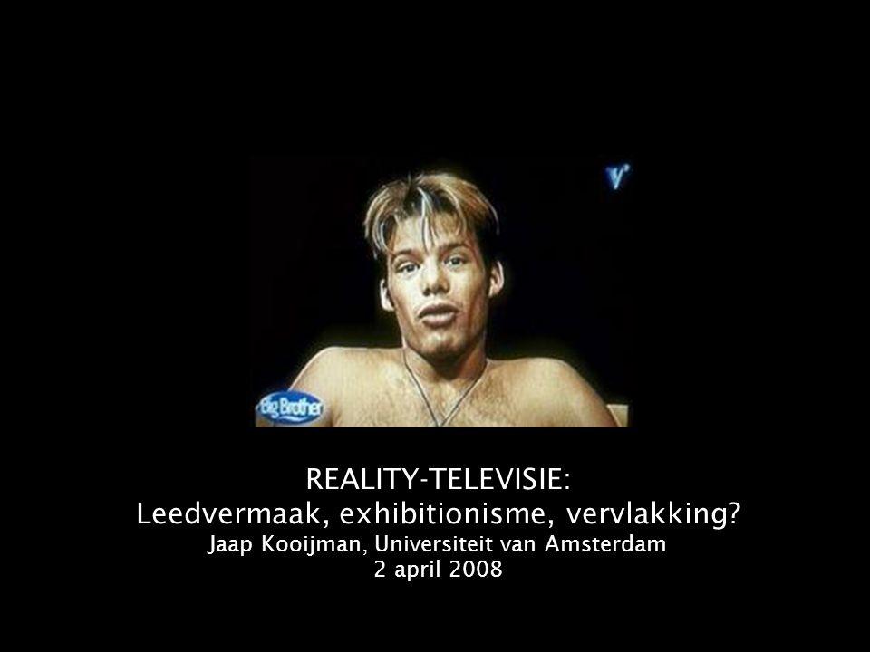 REALITY-TELEVISIE: Leedvermaak, exhibitionisme, vervlakking? Jaap Kooijman, Universiteit van Amsterdam 2 april 2008