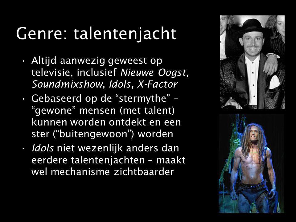 Genre: talentenjacht Altijd aanwezig geweest op televisie, inclusief Nieuwe Oogst, Soundmixshow, Idols, X-Factor Gebaseerd op de stermythe – gewone mensen (met talent) kunnen worden ontdekt en een ster ( buitengewoon ) worden Idols niet wezenlijk anders dan eerdere talentenjachten – maakt wel mechanisme zichtbaarder