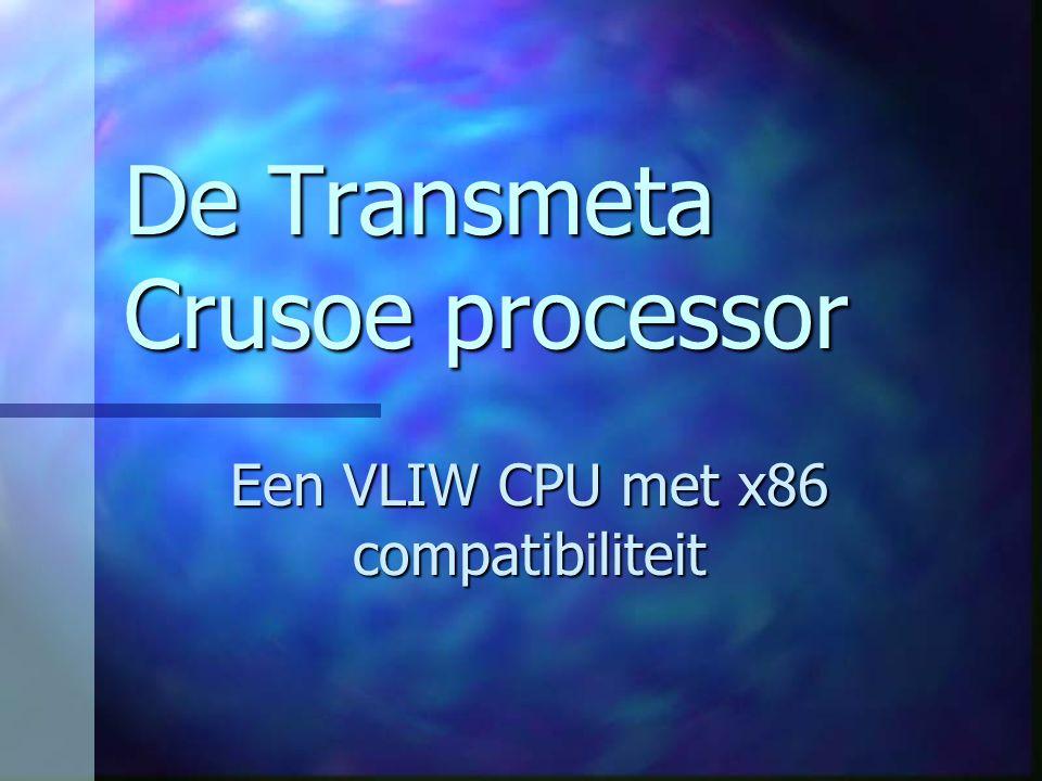 Agenda Voor- en nadelen van VLIW en Superscalar Voor- en nadelen van VLIW en Superscalar De Crusoe CPU De Crusoe CPU Dynamic Binary Translation – Code Morphing Dynamic Binary Translation – Code Morphing Voor- en nadelen van de Crusoe Voor- en nadelen van de Crusoe Conclusie Conclusie